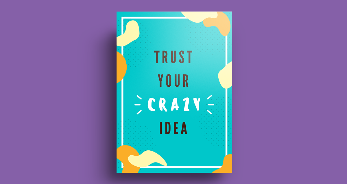 Trust your crazy idea... It works for us so