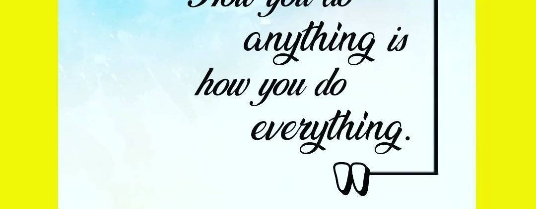 how you do anything is how you do everything. #foodforthought #printbig #ideade